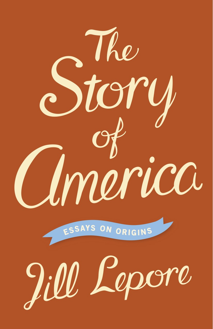 the story of america essays on origins jill lepore