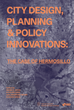 City Design, Planning & Policy Innovations: The Case of Hermosillo