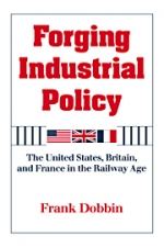 Forging Industrial Policy: The United States, Britain, and France in the Railway Age