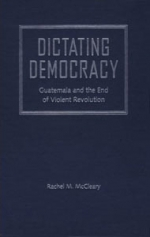 Dictating Democracy: Guatemala and the End of Violent Revolution