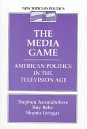 Media Game:  American Politics in the Television Age