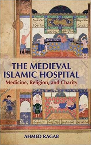 The Medieval Islamic Hospital: Medicine, Religion and Charity