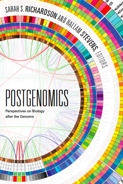 Postgenomics: Perspectives on Biology After the Genome, ed. Sarah S. Richardson and Hallam Stevens