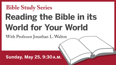 Reading the Bible in its World for Your World: Sunday, May 25, 9:30 a.m.
