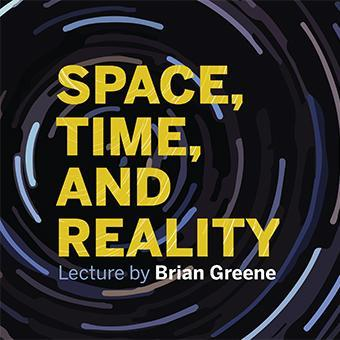 Space, Time, and Reality Lecture by Brian Greene