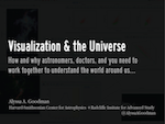 title slid: Visualization and the Universe: How and why astronomers, doctors, and you need to work together to understand the world around us.