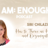 Siri Chilazi I AM ENOUGH Podcast